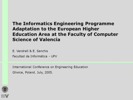 The Informatics Engineering Programme Adaptation to the European Higher Education Area at the Faculty of Computer Science of Valencia E. Vendrell & E.