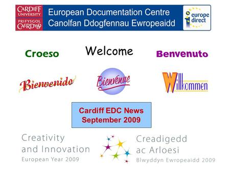 Welcome Croeso Cardiff EDC News September 2009. helping you find out about the European Union and the countries of Europe promoting debate about the EU.