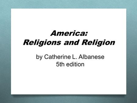 America: Religions and Religion by Catherine L. Albanese 5th edition.