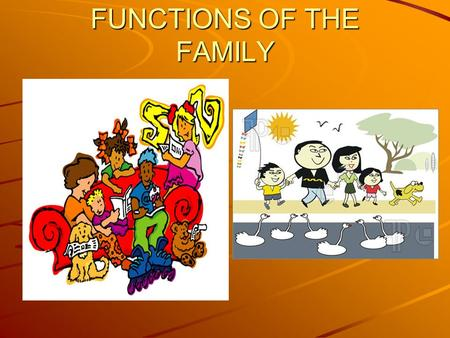 FUNCTIONS OF THE FAMILY. SOCIALIZATION Socialization is the process by which children learn to become human and adopt certain behaviour The early socialization.