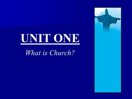 UNIT ONE What is Church?. I Believe And Profess… All that the Holy Catholic Church believes, teaches, and proclaims to be revealed by God. All that the.