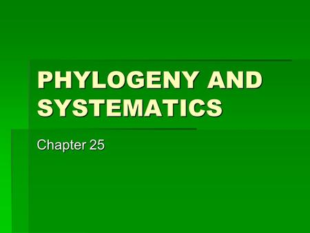 PHYLOGENY AND SYSTEMATICS Chapter 25. Sedimentary rocks are the richest source of fossils  Fossils are the preserved remnants or impressions left by.