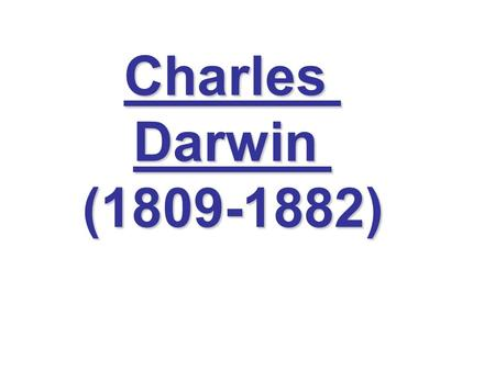 CharlesDarwin(1809-1882). 1650s – Archbishop James Ussher proposes the date 4004 BC for the beginning of the universe.