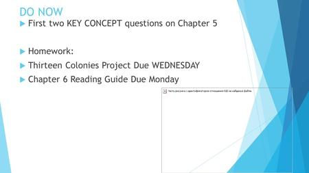 DO NOW  First two KEY CONCEPT questions on Chapter 5  Homework:  Thirteen Colonies Project Due WEDNESDAY  Chapter 6 Reading Guide Due Monday.