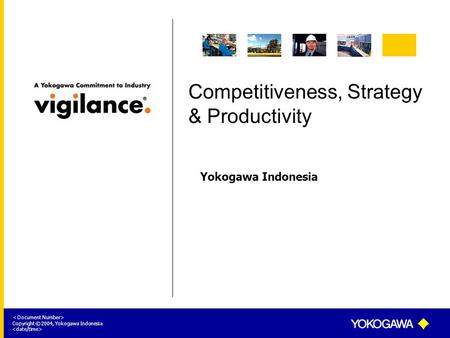 Yokogawa Indonesia < Document Number> Copyright © 2004, Yokogawa Indonesia Competitiveness, Strategy & Productivity.