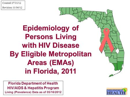 Epidemiology of Persons Living with HIV Disease By Eligible Metropolitan Areas (EMAs) in Florida, 2011 Florida Department of Health HIV/AIDS & Hepatitis.