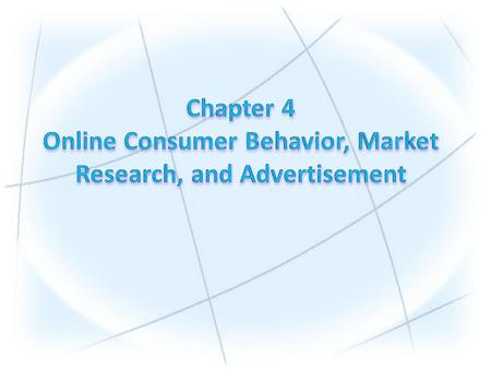 1.Understand the decision-making process of consumer purchasing online. 2.Describe how companies are building one-to-one relationships with customers.