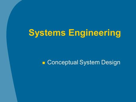 Systems Engineering Conceptual System Design. Systems Engineering and Analysis, B.S. Blanchard and W. J. Fabrycky, 3 rd edition, Prentice-Hall, 1998.