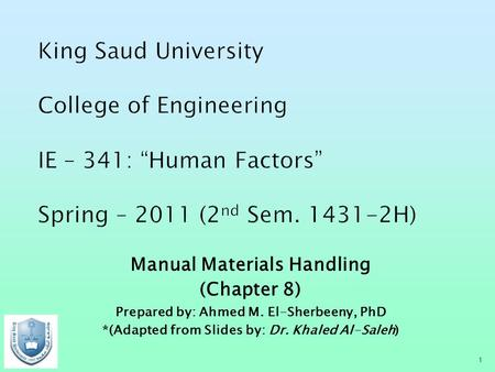 "King Saud University College of Engineering IE – 341: ""Human Factors"" Spring – 2011 (2nd Sem. 1431-2H) Manual Materials Handling (Chapter 8) Prepared."