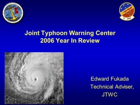 Joint Typhoon Warning Center 2006 Year In Review Edward Fukada Technical Adviser, JTWC.