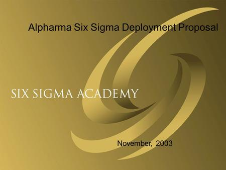 Alpharma Six Sigma Deployment Proposal November, 2003.