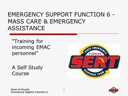 "State of Florida Emergency Support Function 6 1 EMERGENCY SUPPORT FUNCTION 6 - MASS CARE & EMERGENCY ASSISTANCE ""Training for incoming EMAC personnel"""