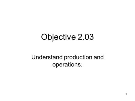 Understand production and operations.