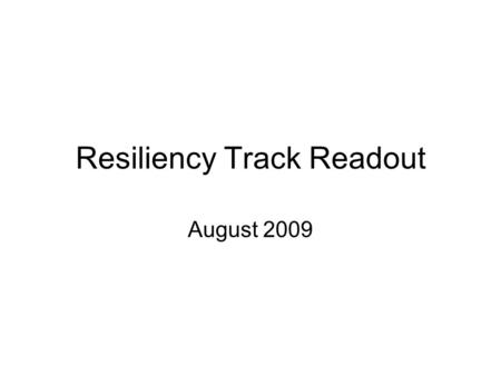 Resiliency Track Readout August 2009. Objective and Scope Objective: –To share best practices in supply chain resiliency Track Scope: Product, Supplier.