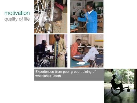 Experiences from peer group training of wheelchair users.