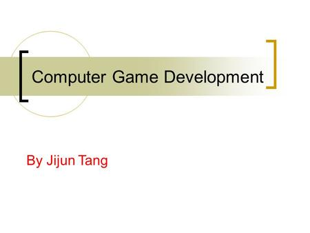 Computer Game Development By Jijun Tang. Google Group  Please check and ask for membership Will serve as the main.
