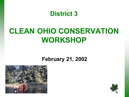 District 3 CLEAN OHIO CONSERVATION WORKSHOP February 21, 2002.