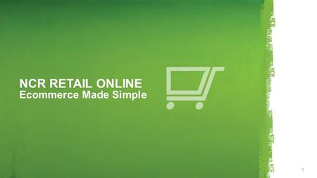 NCR Confidential NCR RETAIL ONLINE Ecommerce Made Simple 1.
