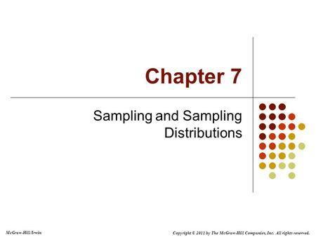 Copyright © 2011 by The McGraw-Hill Companies, Inc. All rights reserved. McGraw-Hill/Irwin Chapter 7 Sampling and Sampling Distributions.