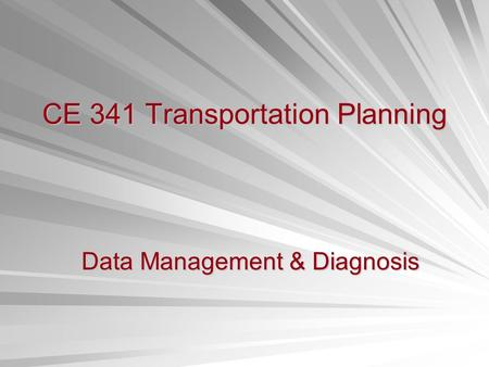 CE 341 Transportation Planning Data Management & Diagnosis.