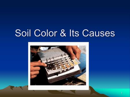 1 Soil Color & Its Causes. 2 Factors that give soil color 1.Organic matter 2.Weathered mineral material composing the soil 3.Quantity and condition of.