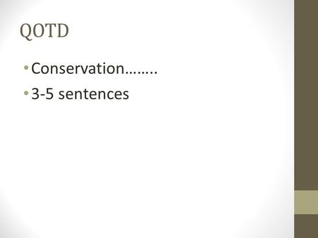 QOTD Conservation…….. 3-5 sentences. The Law of Conservation of Matter.