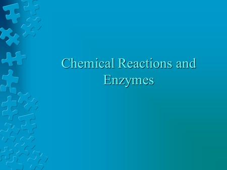 Chemical Reactions and Enzymes What is a chemical reaction? Changes or transforms chemicals into other chemicals Ex: Iron + Oxygen  Iron Oxide (rust)