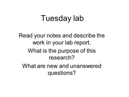 Tuesday lab Read your notes and describe the work in your lab report.