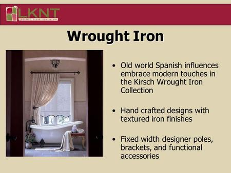 Old world Spanish influences embrace modern touches in the Kirsch Wrought Iron Collection Hand crafted designs with textured iron finishes Fixed width.