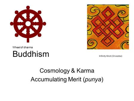 Wheel of dharma Buddhism Infinity Knot (Srivastsa) Cosmology & Karma Accumulating Merit (punya)