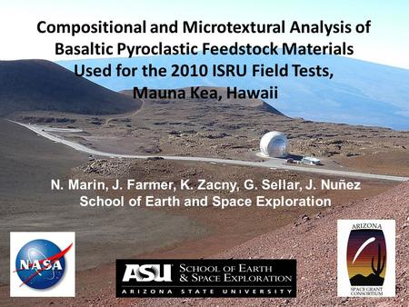 Compositional and Microtextural Analysis of Basaltic Pyroclastic Feedstock Materials Used for the 2010 ISRU Field Tests, Mauna Kea, Hawaii N. Marin, J.