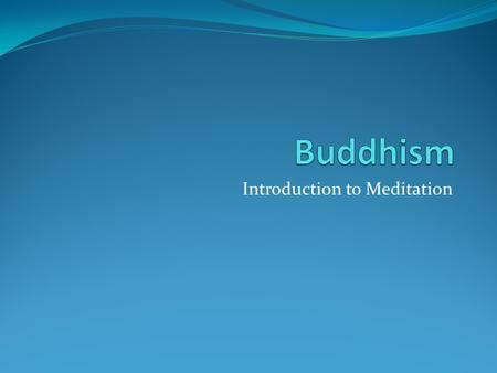 Introduction to Meditation. Meditation Meditation is NOT trying to empty the mind of all thoughts! Meditation is a way of taking control of the mind so.