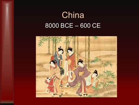 China 8000 BCE – 600 CE. Dynasties with emperors Mandate of Heaven –Rulers have a responsibility to rule with compassion –Respect of superiors Start.