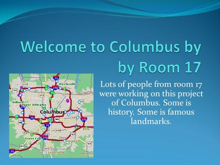 Lots of people from room 17 were working on this project of Columbus. Some is history. Some is famous landmarks.