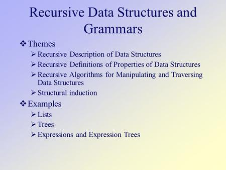 Recursive Data Structures and Grammars  Themes  Recursive Description of Data Structures  Recursive Definitions of Properties of Data Structures  Recursive.