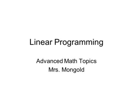 Linear Programming Advanced Math Topics Mrs. Mongold.