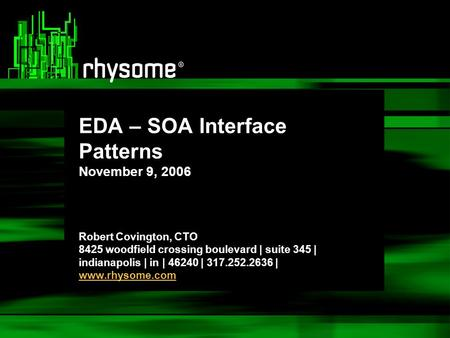 EDA – SOA Interface Patterns November 9, 2006 Robert Covington, CTO 8425 woodfield crossing boulevard | suite 345 | indianapolis | in | 46240 | 317.252.2636.