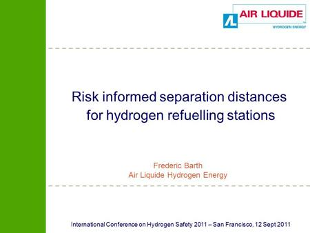 International Conference on Hydrogen Safety 2011 – San Francisco, 12 Sept 2011 Risk informed separation distances for hydrogen refuelling stations Frederic.