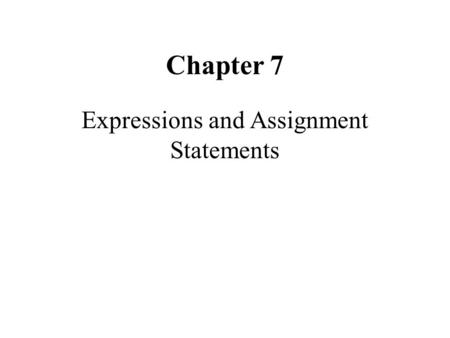 Chapter 7 Expressions and Assignment Statements. Outline Introduction Arithmetic Expressions Overloaded Operators Type Conversions Assignment Statements.