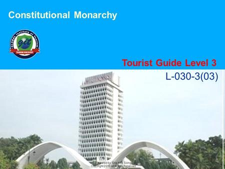 L-030-3(03) Prepared by: Eng Kok Siong Copyright 2010 All Rights Reserved Constitutional Monarchy Tourist Guide Level 3.
