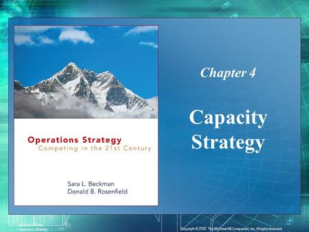 4-1 McGraw-Hill/Irwin Operations Strategy Copyright © 2008 The McGraw-Hill Companies, Inc. All rights reserved. Capacity Strategy Chapter 4.