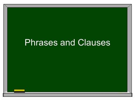 Phrases and Clauses.