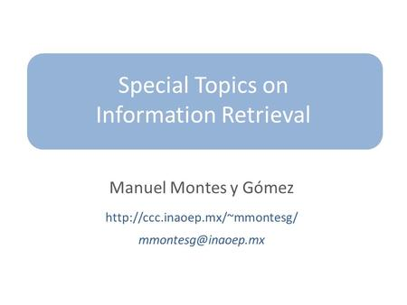 Special Topics on Information Retrieval Manuel Montes y Gómez