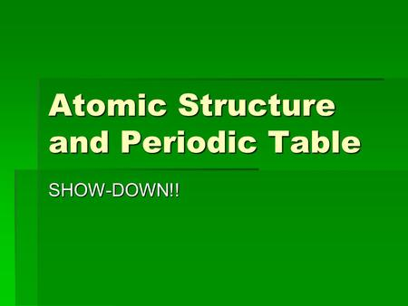 Atomic Structure and Periodic Table SHOW-DOWN!!. Look at the atom Mg  What is the:  Atomic number  Atomic mass  Mass number  Number of protons 