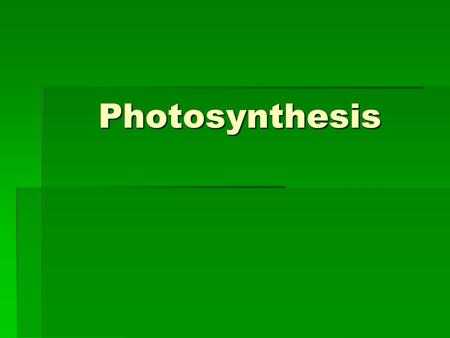 Photosynthesis. Photosynthesis  Photosynthesis: ability of plant to capture light energy and turn it into the chemical energy of organic food molecules.