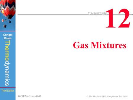 WCB/McGraw-Hill © The McGraw-Hill Companies, Inc.,1998 Thermodynamics Çengel Boles Third Edition 12 CHAPTER Gas Mixtures.