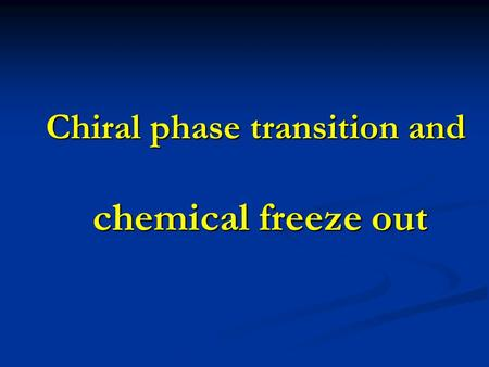 Chiral phase transition and chemical freeze out Chiral phase transition and chemical freeze out.