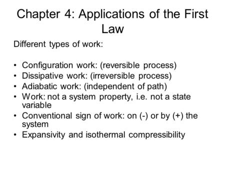 Chapter 4: Applications of the First Law Different types of work: Configuration work: (reversible process) Dissipative work: (irreversible process) Adiabatic.