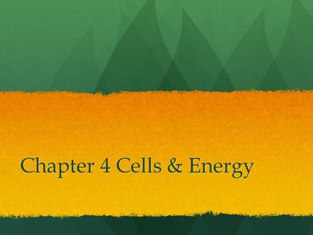 Chapter 4 Cells & Energy. How do we get energy? How do plants get energy? Organisms get energy from the food they eat and plants get energy from the sunlight.