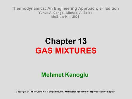 Chapter 13 GAS MIXTURES Mehmet Kanoglu